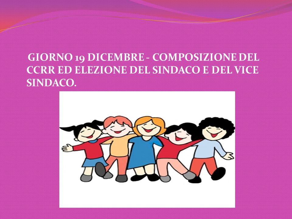 GIORNO 19 DICEMBRE - COMPOSIZIONE DEL CCRR ED ELEZIONE DEL SINDACO E DEL VICE SINDACO.