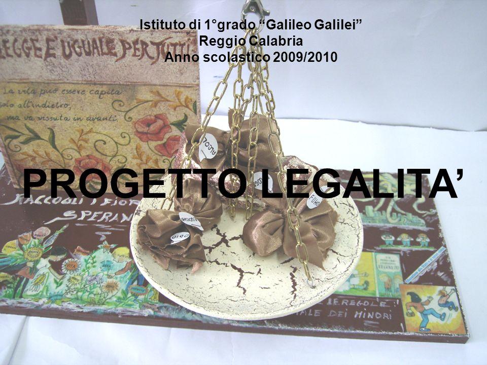 PROGETTO LEGALITA Istituto di 1°grado Galileo Galilei Reggio Calabria Anno scolastico 2009/2010