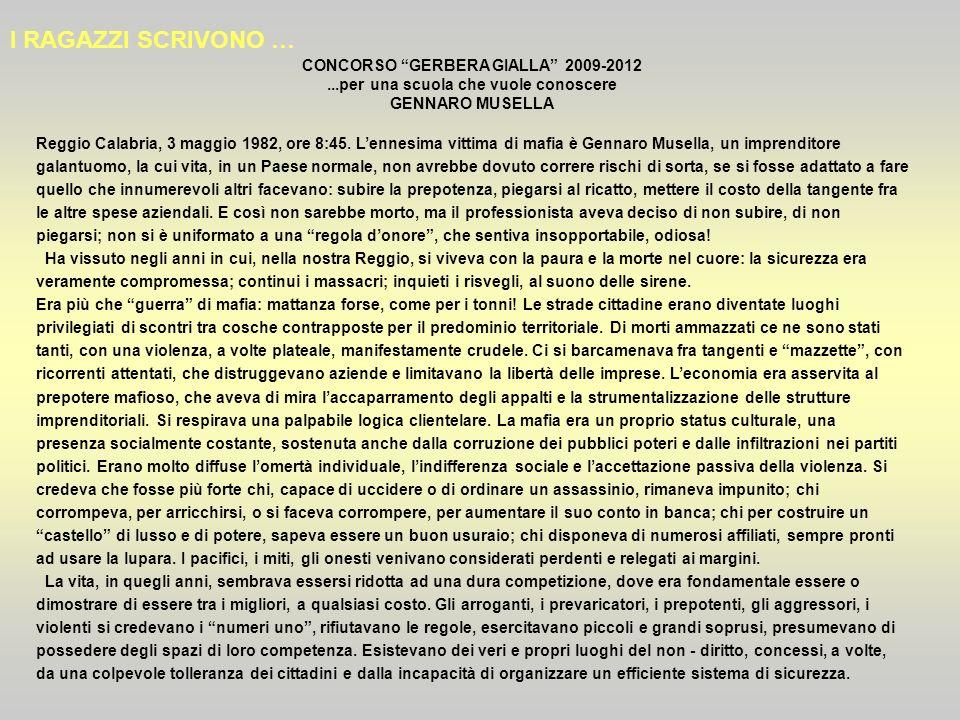 CONCORSO GERBERA GIALLA 2009-2012...per una scuola che vuole conoscere GENNARO MUSELLA Reggio Calabria, 3 maggio 1982, ore 8:45. Lennesima vittima di