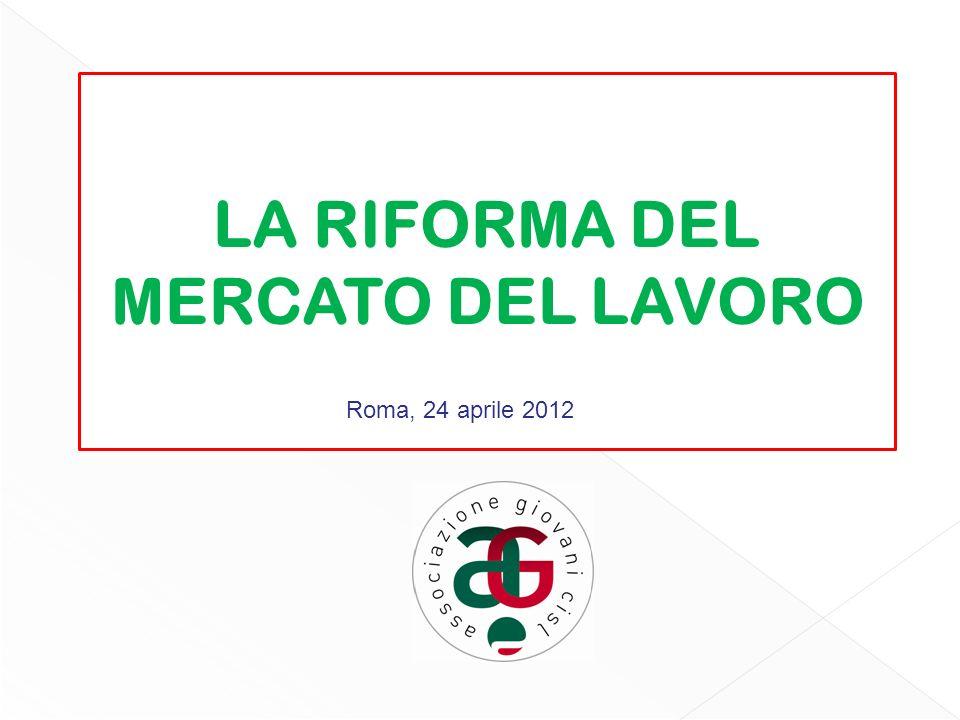 LA RIFORMA DEL MERCATO DEL LAVORO Roma, 24 aprile 2012