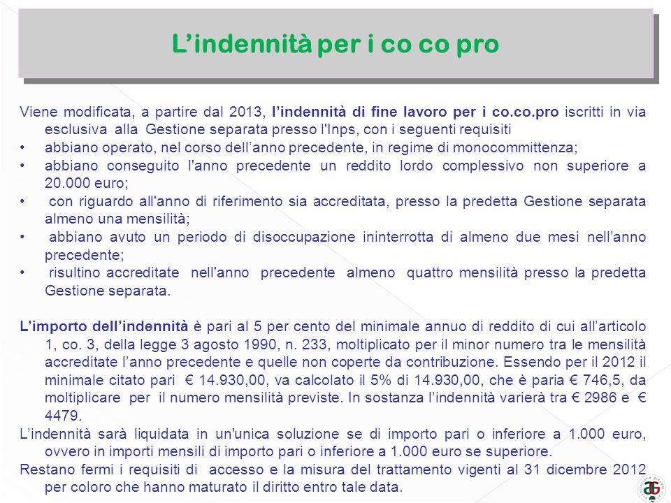 Lindennità per i co co pro Viene modificata, a partire dal 2013, lindennità di fine lavoro per i co.co.pro iscritti in via esclusiva alla Gestione sep