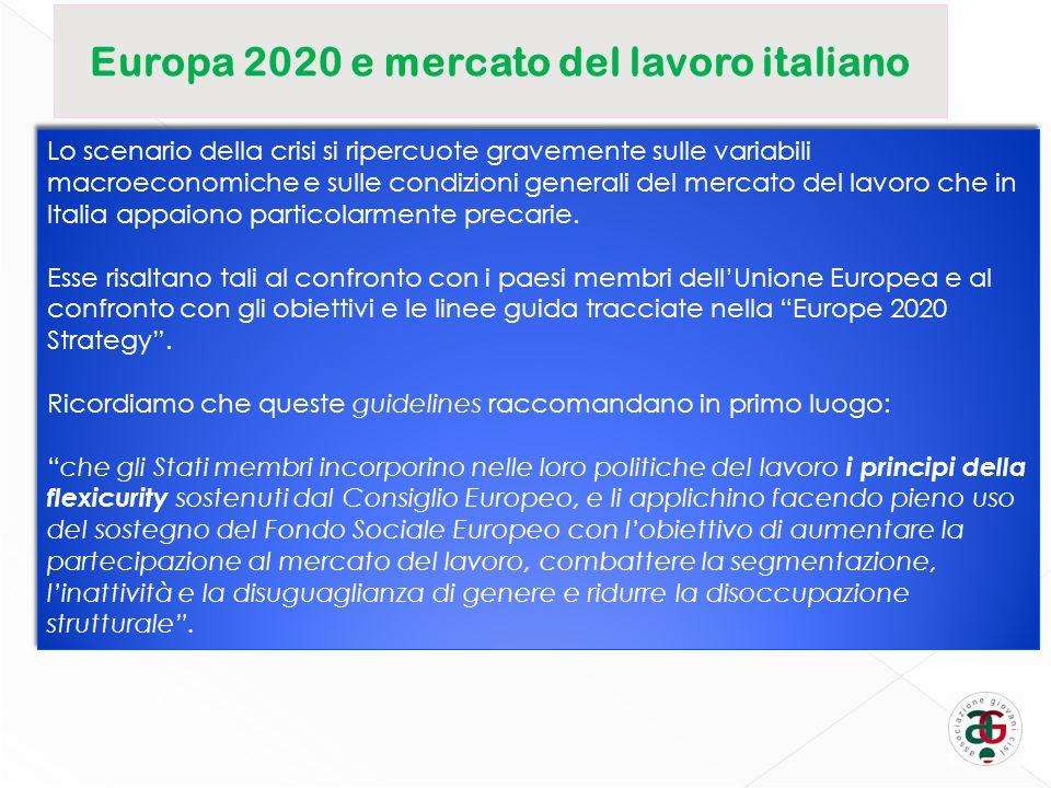 Europa 2020 e mercato del lavoro italiano Lo scenario della crisi si ripercuote gravemente sulle variabili macroeconomiche e sulle condizioni generali del mercato del lavoro che in Italia appaiono particolarmente precarie.