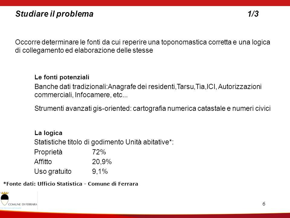 7 Studiare il problema2/3 E opportuno operare una scelta omogenea e di base che permetta, dal punto di vista tecnologico, a tutti i comuni della provincia di Ferrara di aderire, anche in presenza di poche fonti informative.