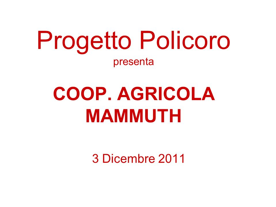 Progetto Policoro presenta COOP. AGRICOLA MAMMUTH 3 Dicembre 2011