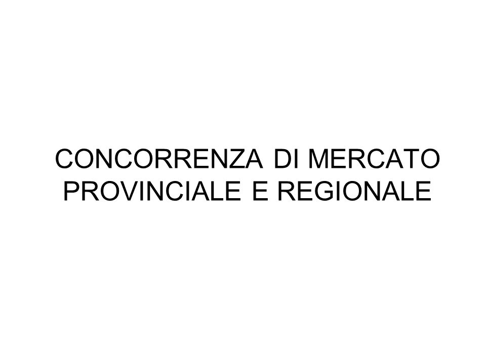 CONCORRENZA DI MERCATO PROVINCIALE E REGIONALE