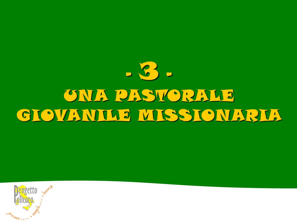 - 3 - UNA PASTORALE GIOVANILE MISSIONARIA