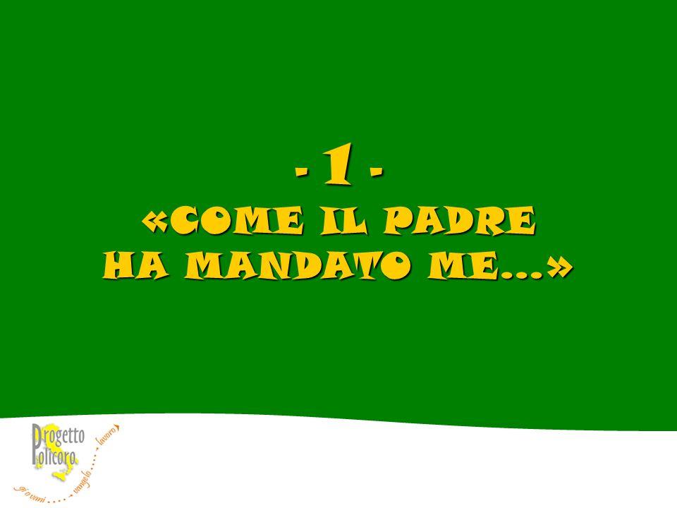 - 1 - «COME IL PADRE HA MANDATO ME…»