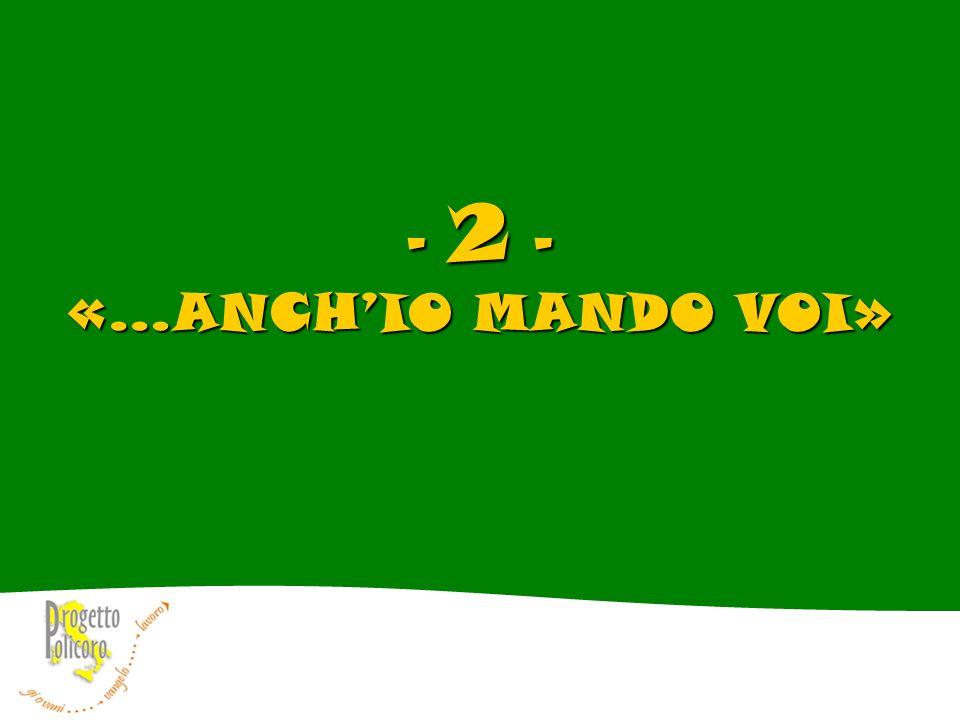 - 2 - «…ANCHIO MANDO VOI»