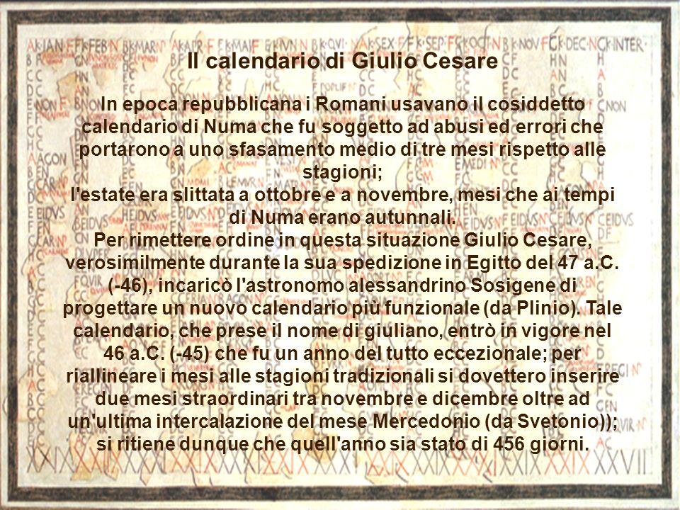 Il calendario di Giulio Cesare In epoca repubblicana i Romani usavano il cosiddetto calendario di Numa che fu soggetto ad abusi ed errori che portaron