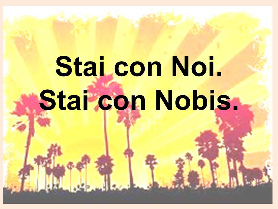 Stai con Noi. Stai con Nobis.