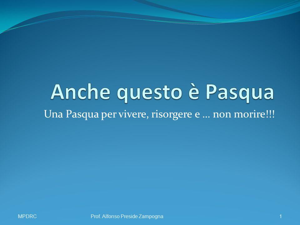 Una Pasqua per vivere, risorgere e … non morire!!! MPDRCProf. Alfonso Preside Zampogna1