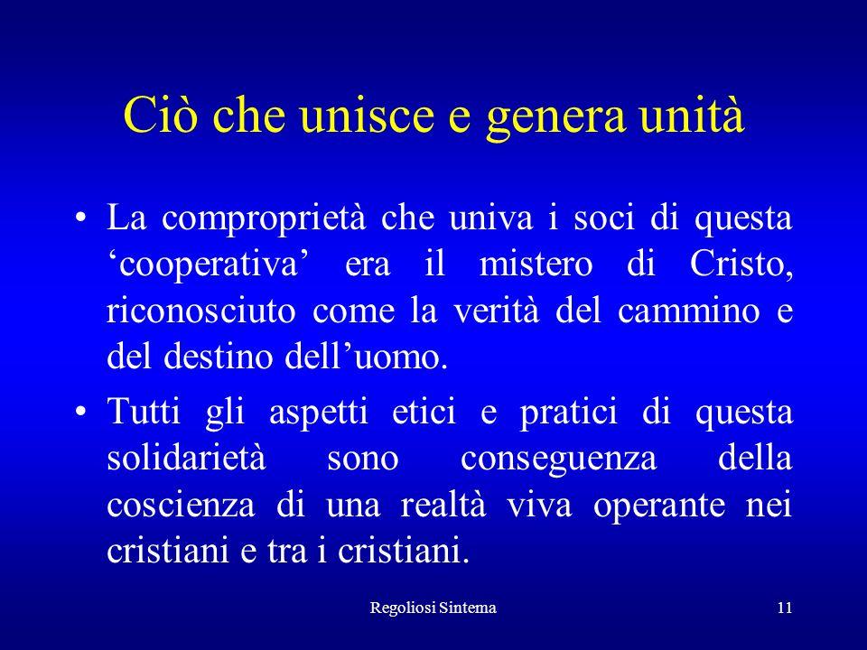 Regoliosi Sintema11 Ciò che unisce e genera unità La comproprietà che univa i soci di questa cooperativa era il mistero di Cristo, riconosciuto come l