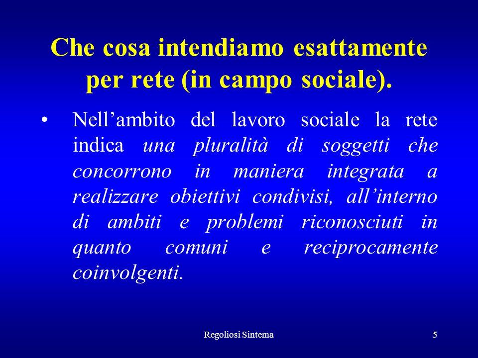 Regoliosi Sintema5 Che cosa intendiamo esattamente per rete (in campo sociale). Nellambito del lavoro sociale la rete indica una pluralità di soggetti