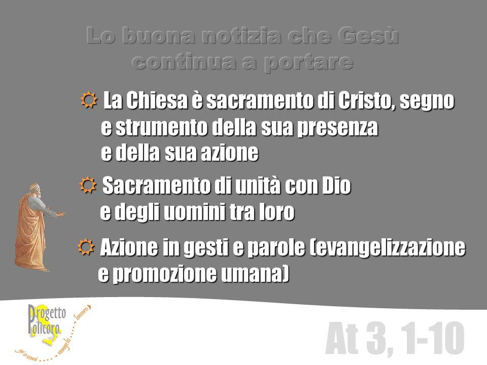 At 3, 1-10 Azione in gesti e parole (evangelizzazione Azione in gesti e parole (evangelizzazione e promozione umana) e promozione umana) Sacramento di