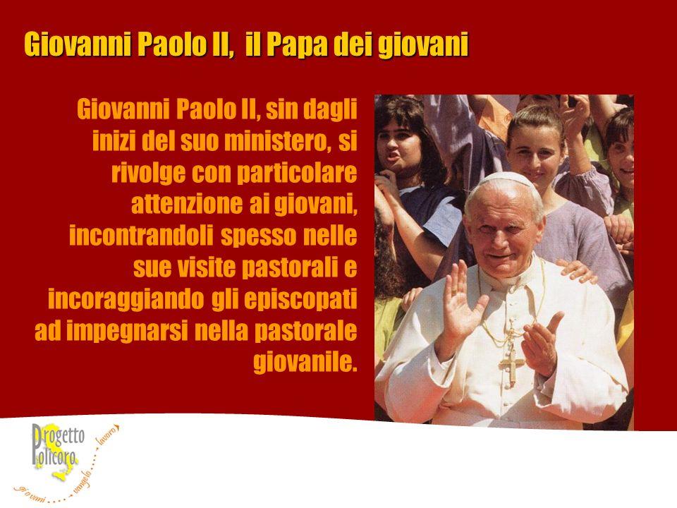 Giovanni Paolo II, il Papa dei giovani Giovanni Paolo II, sin dagli inizi del suo ministero, si rivolge con particolare attenzione ai giovani, incontr