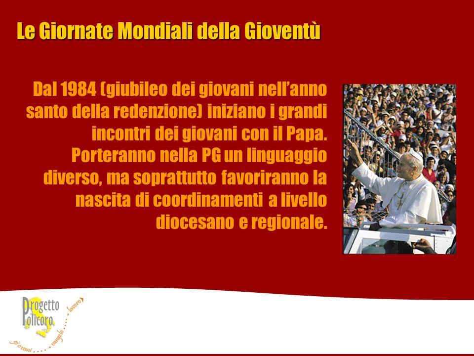 Le Giornate Mondiali della Gioventù Dal 1984 (giubileo dei giovani nellanno santo della redenzione) iniziano i grandi incontri dei giovani con il Papa