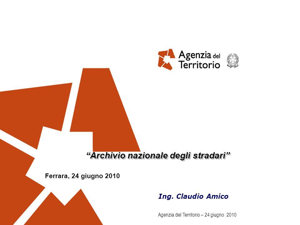 Agenzia del Territorio – 24 giugno 2010 Archivio nazionale degli stradari Ferrara, 24 giugno 2010 Ing. Claudio Amico