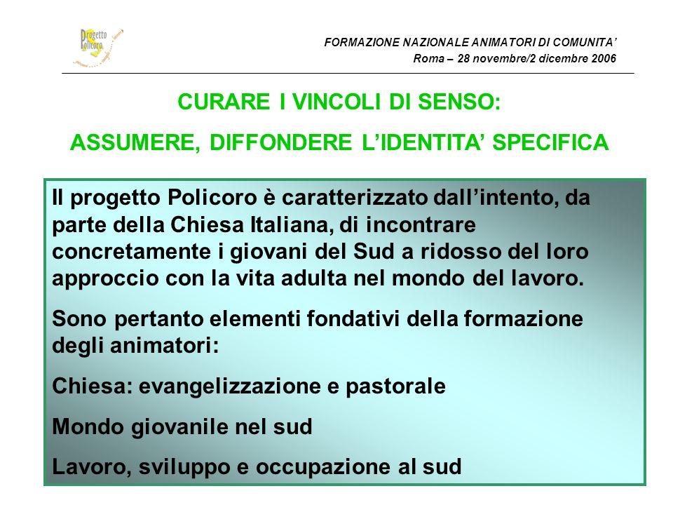 FORMAZIONE NAZIONALE ANIMATORI DI COMUNITA Roma – 28 novembre/2 dicembre 2006 CURARE I VINCOLI DI SENSO: ASSUMERE, DIFFONDERE LIDENTITA SPECIFICA Il p