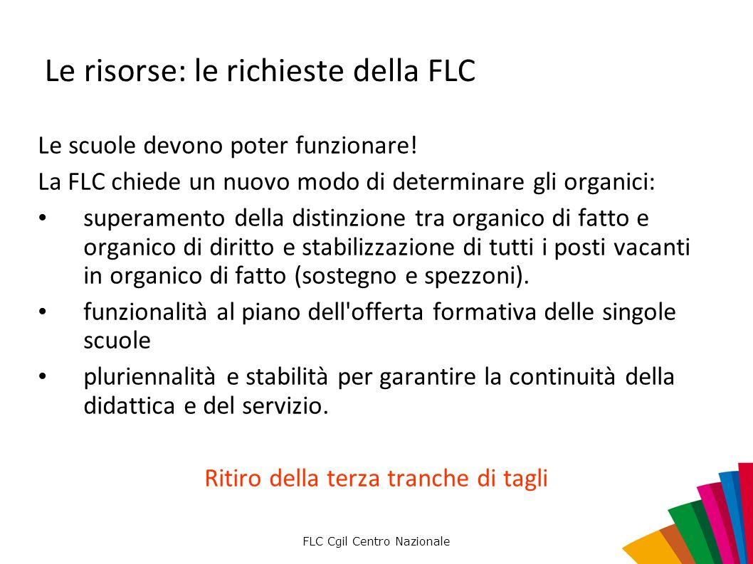 FLC Cgil Centro Nazionale Le risorse: le richieste della FLC Le scuole devono poter funzionare! La FLC chiede un nuovo modo di determinare gli organic
