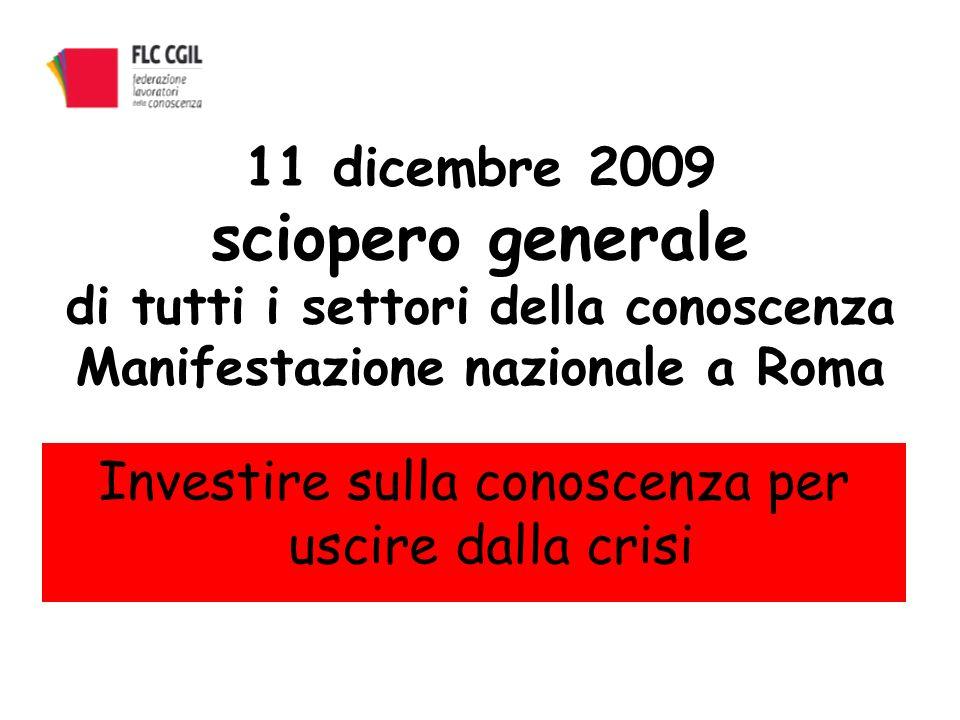 11 dicembre 2009 sciopero generale di tutti i settori della conoscenza Manifestazione nazionale a Roma Investire sulla conoscenza per uscire dalla crisi