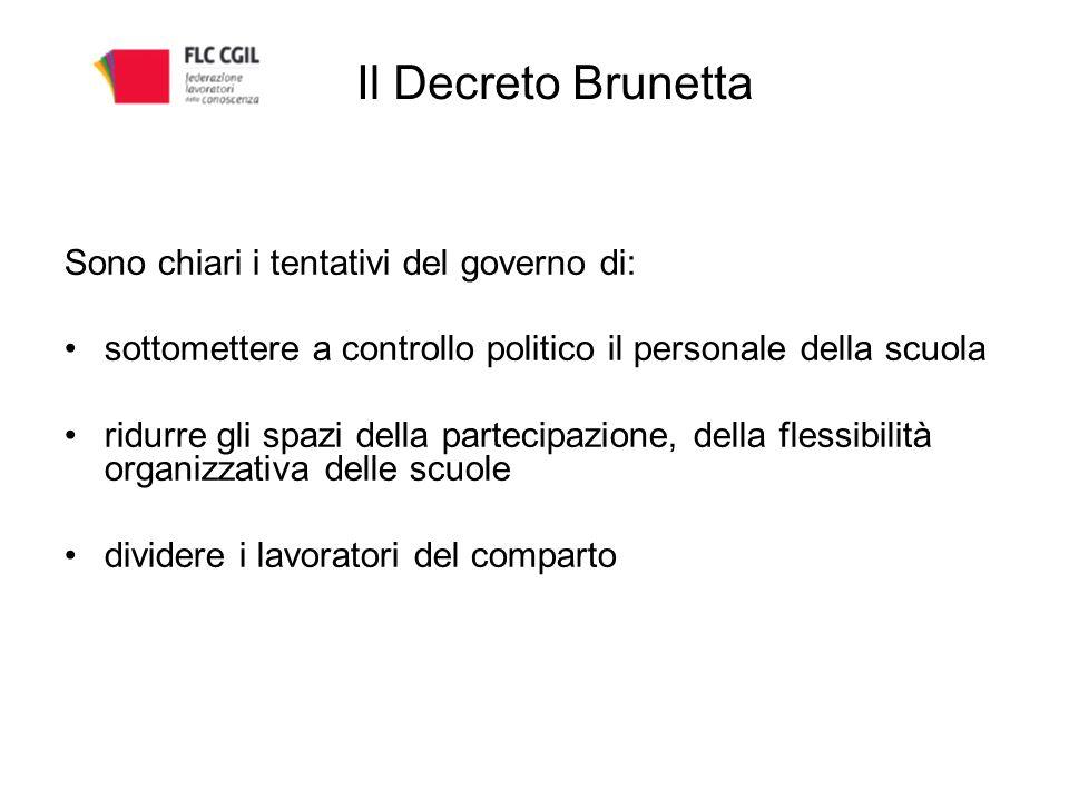 Il Decreto Brunetta Sono chiari i tentativi del governo di: sottomettere a controllo politico il personale della scuola ridurre gli spazi della partecipazione, della flessibilità organizzativa delle scuole dividere i lavoratori del comparto