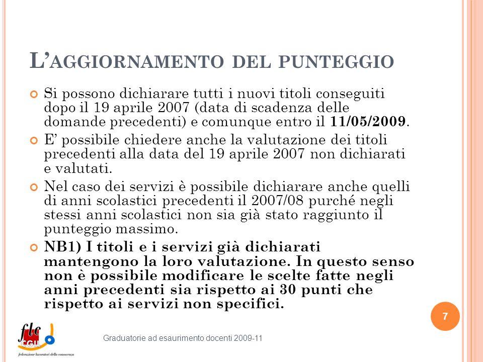 L AGGIORNAMENTO DEL PUNTEGGIO Si possono dichiarare tutti i nuovi titoli conseguiti dopo il 19 aprile 2007 (data di scadenza delle domande precedenti) e comunque entro il 11/05/2009.