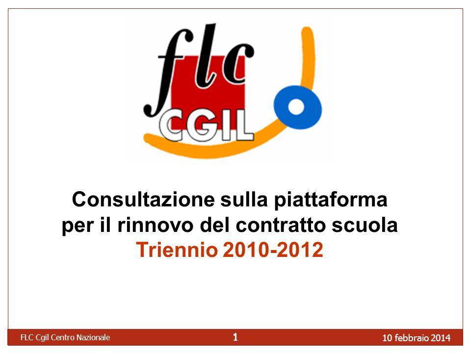10 febbraio 2014 FLC Cgil Centro Nazionale 1 1 Consultazione sulla piattaforma per il rinnovo del contratto scuola Triennio 2010-2012