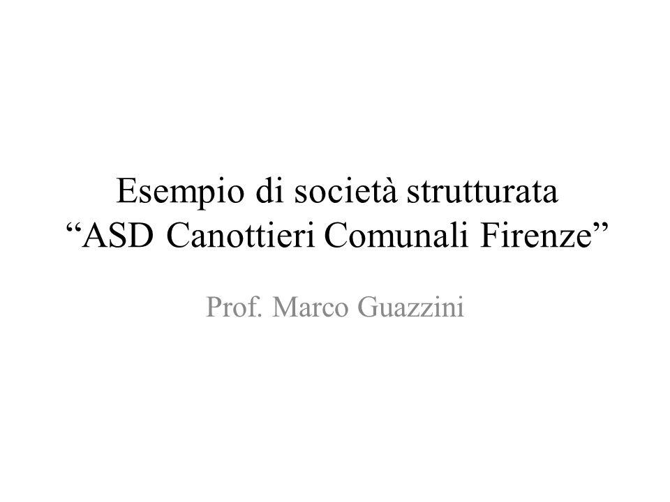 Esempio di società strutturata ASD Canottieri Comunali Firenze Prof. Marco Guazzini