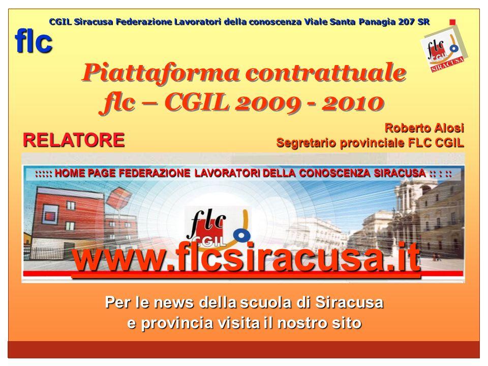 Piattaforma contrattuale flc – CGIL 2009 - 2010 ::::: HOME PAGE FEDERAZIONE LAVORATORI DELLA CONOSCENZA SIRACUSA :: : :: www.flcsiracusa.it Per le new