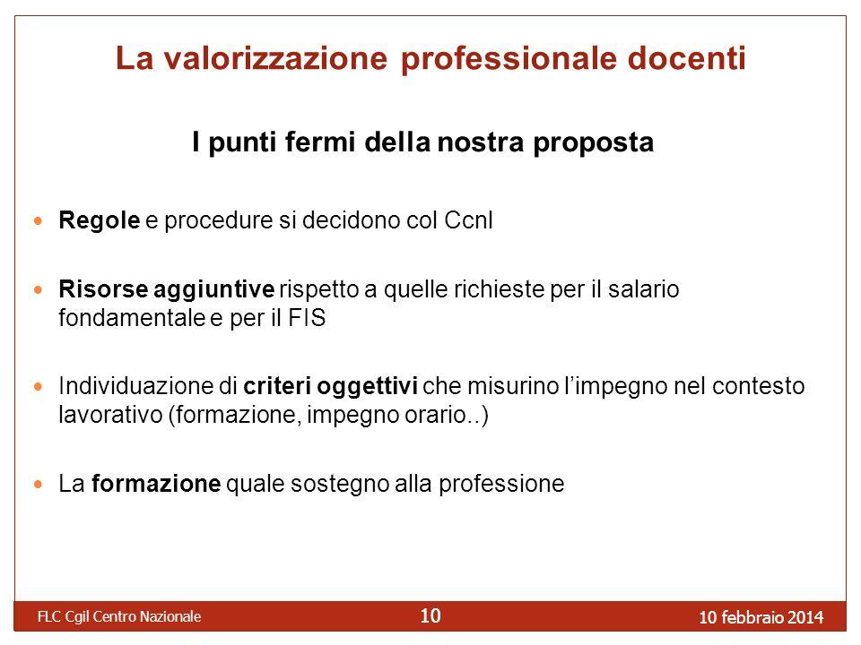 10 febbraio 2014 FLC Cgil Centro Nazionale 10 La valorizzazione professionale docenti I punti fermi della nostra proposta Regole e procedure si decido