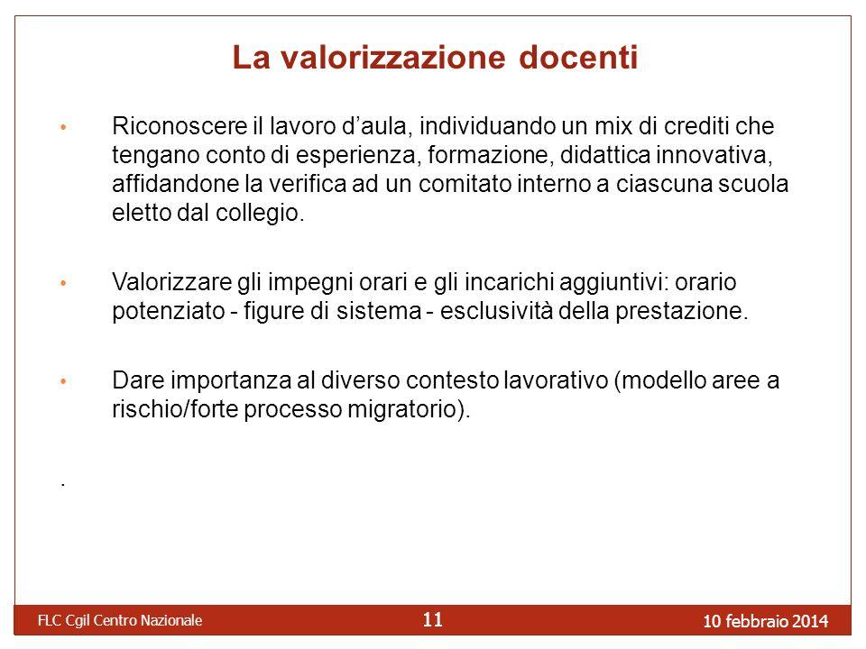 10 febbraio 2014 FLC Cgil Centro Nazionale 11 La valorizzazione docenti Riconoscere il lavoro daula, individuando un mix di crediti che tengano conto
