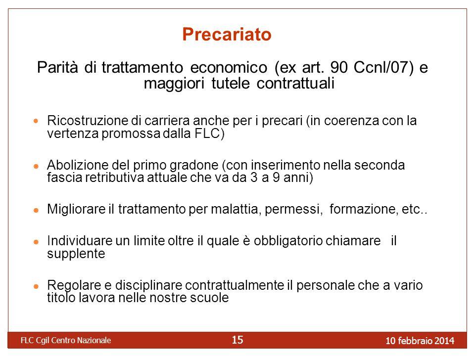 10 febbraio 2014 FLC Cgil Centro Nazionale 15 Precariato Parità di trattamento economico (ex art. 90 Ccnl/07) e maggiori tutele contrattuali Ricostruz