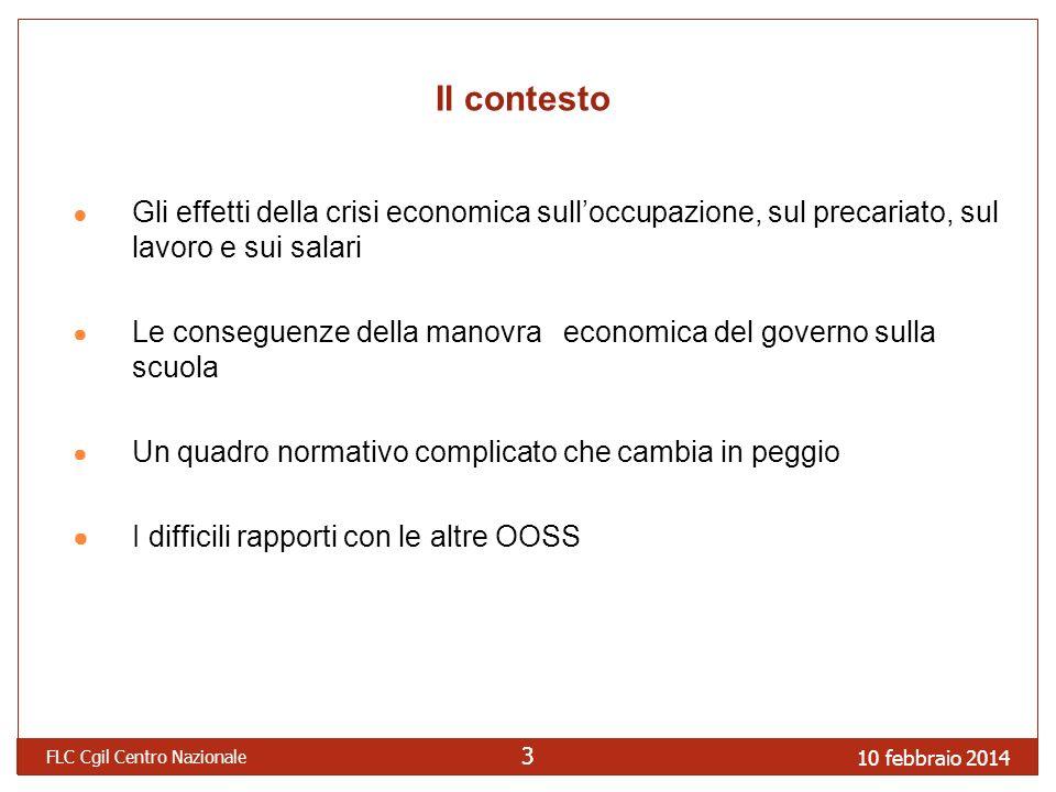 10 febbraio 2014 FLC Cgil Centro Nazionale 33 Il contesto Gli effetti della crisi economica sulloccupazione, sul precariato, sul lavoro e sui salari L