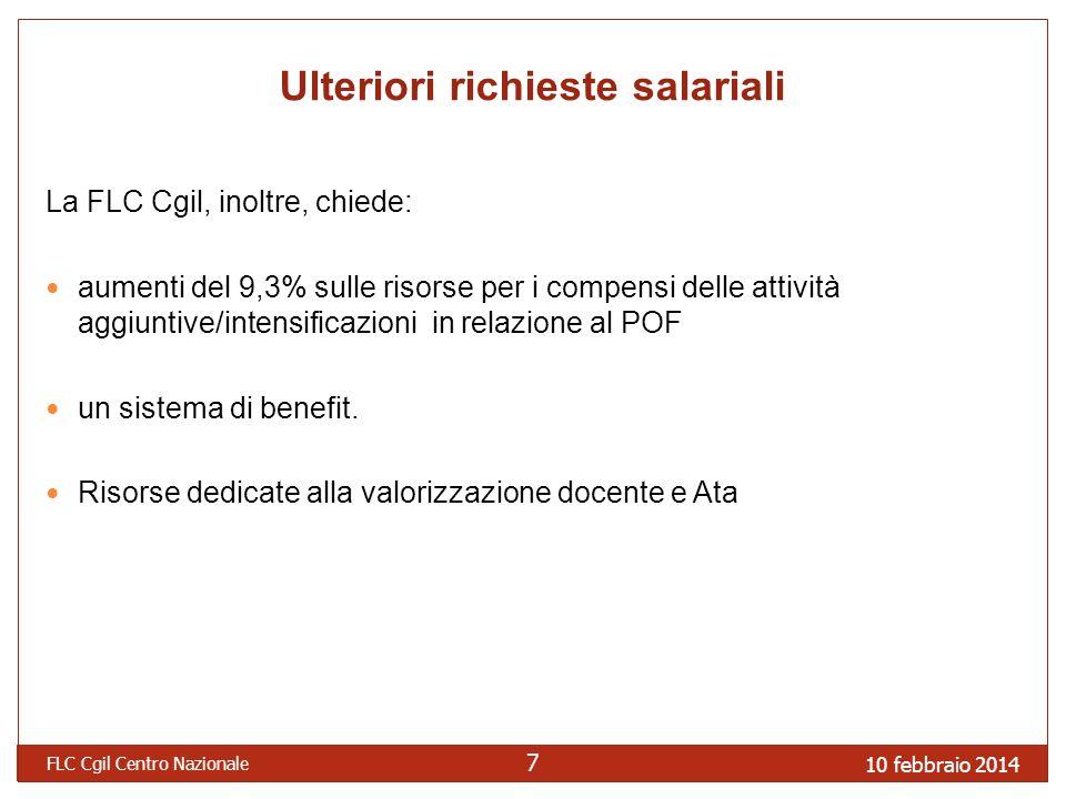 10 febbraio 2014 FLC Cgil Centro Nazionale 7 Ulteriori richieste salariali La FLC Cgil, inoltre, chiede: aumenti del 9,3% sulle risorse per i compensi