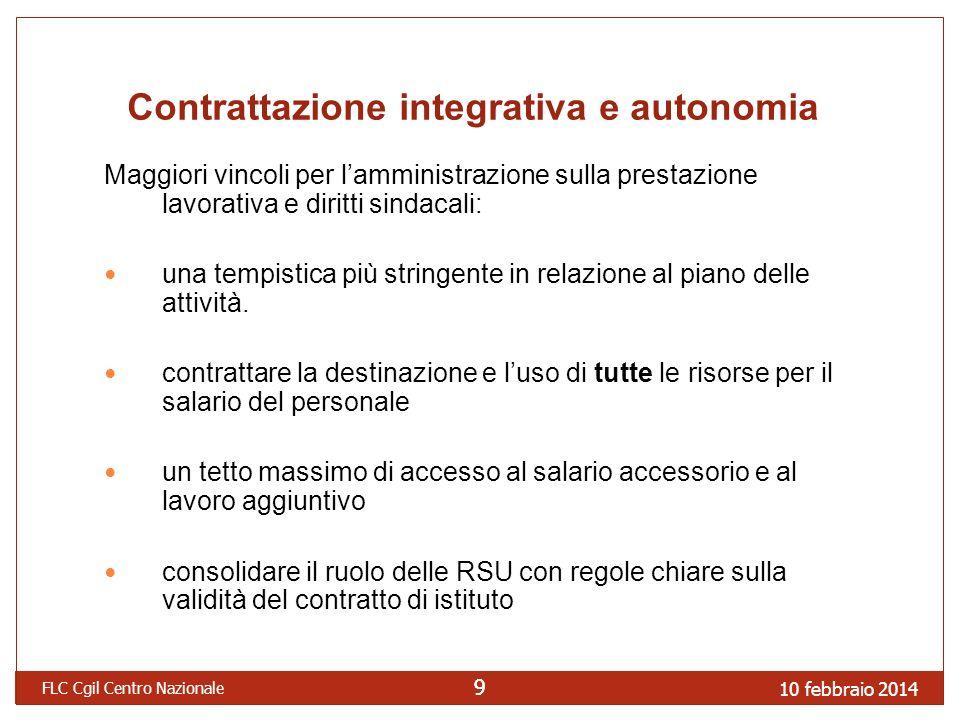 10 febbraio 2014 FLC Cgil Centro Nazionale 99 Contrattazione integrativa e autonomia Maggiori vincoli per lamministrazione sulla prestazione lavorativ