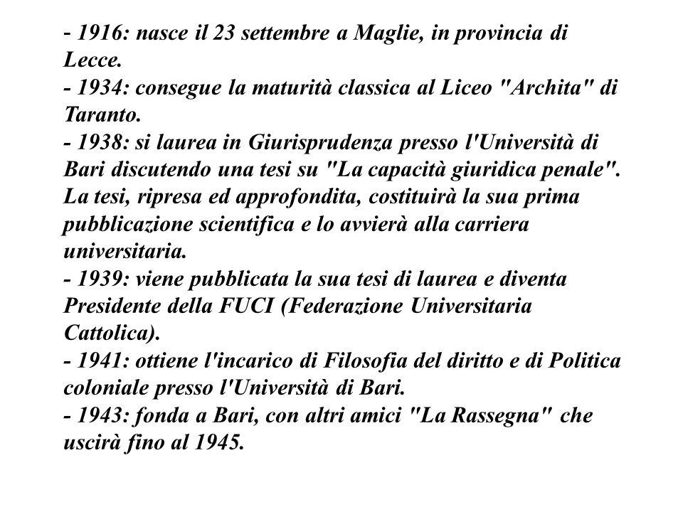 - 1916: nasce il 23 settembre a Maglie, in provincia di Lecce.