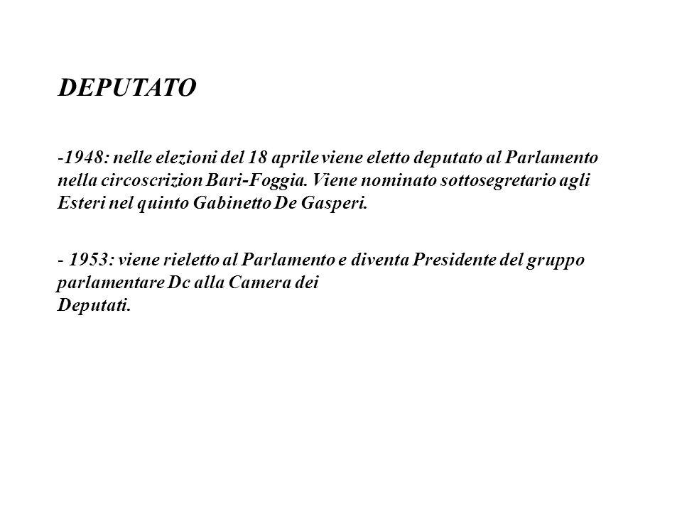 DEPUTATO -1948: nelle elezioni del 18 aprile viene eletto deputato al Parlamento nella circoscrizion Bari-Foggia.