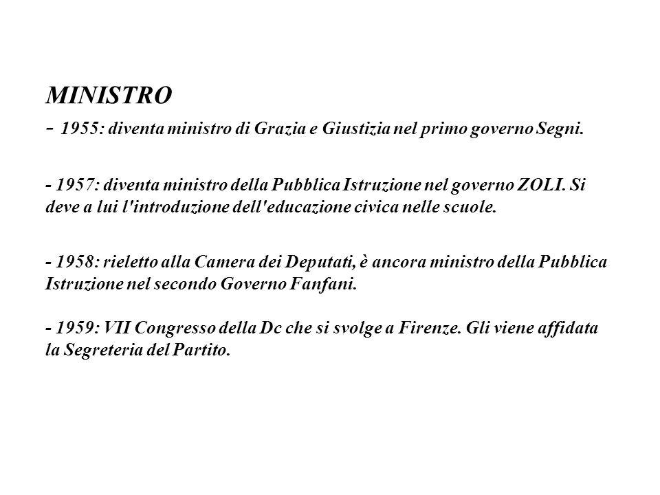 MINISTRO - 1955: diventa ministro di Grazia e Giustizia nel primo governo Segni.