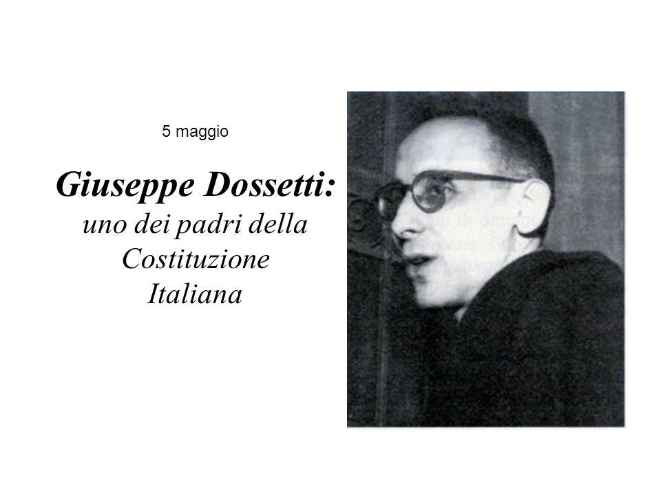 5 maggio Giuseppe Dossetti: uno dei padri della Costituzione Italiana