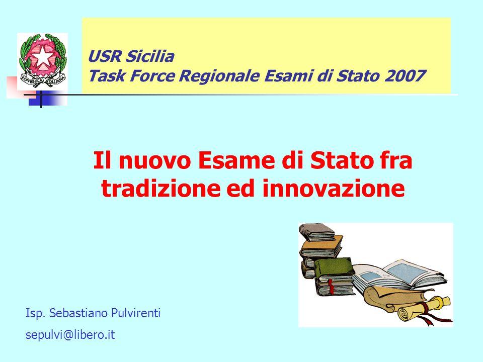 Il nuovo Esame di Stato fra tradizione ed innovazione USR Sicilia Task Force Regionale Esami di Stato 2007 Isp.