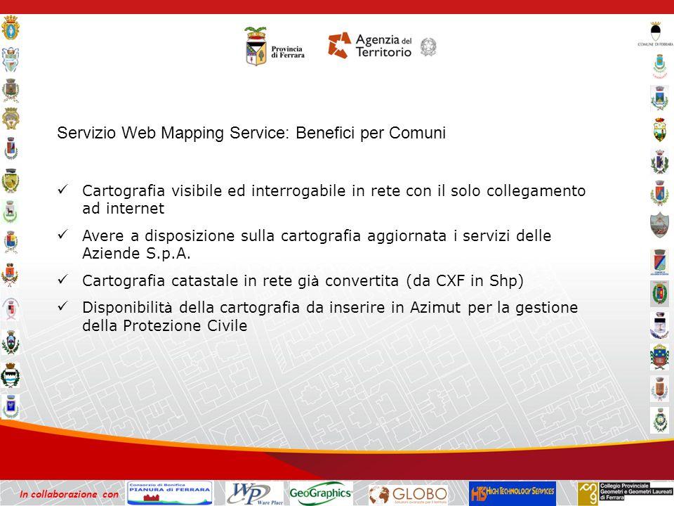 In collaborazione con Servizio Web Mapping Service: Benefici per Comuni Cartografia visibile ed interrogabile in rete con il solo collegamento ad internet Avere a disposizione sulla cartografia aggiornata i servizi delle Aziende S.p.A.