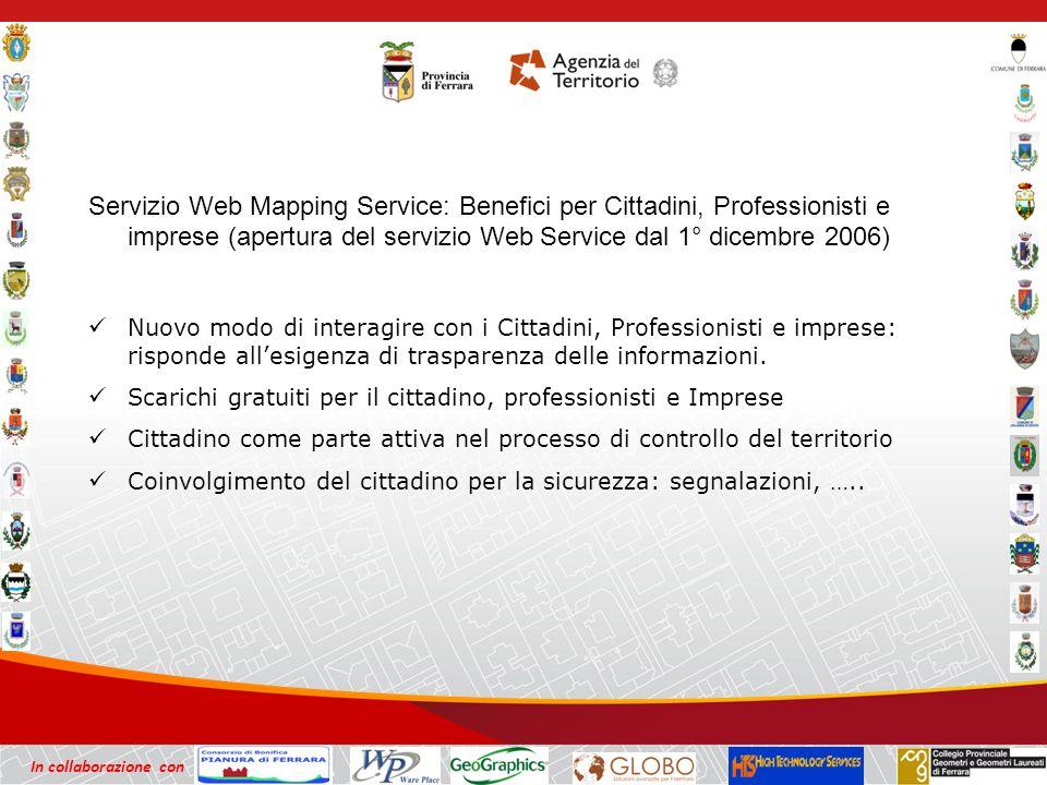 In collaborazione con Servizio Web Mapping Service: Benefici per Cittadini, Professionisti e imprese (apertura del servizio Web Service dal 1° dicembre 2006) Nuovo modo di interagire con i Cittadini, Professionisti e imprese: risponde allesigenza di trasparenza delle informazioni.