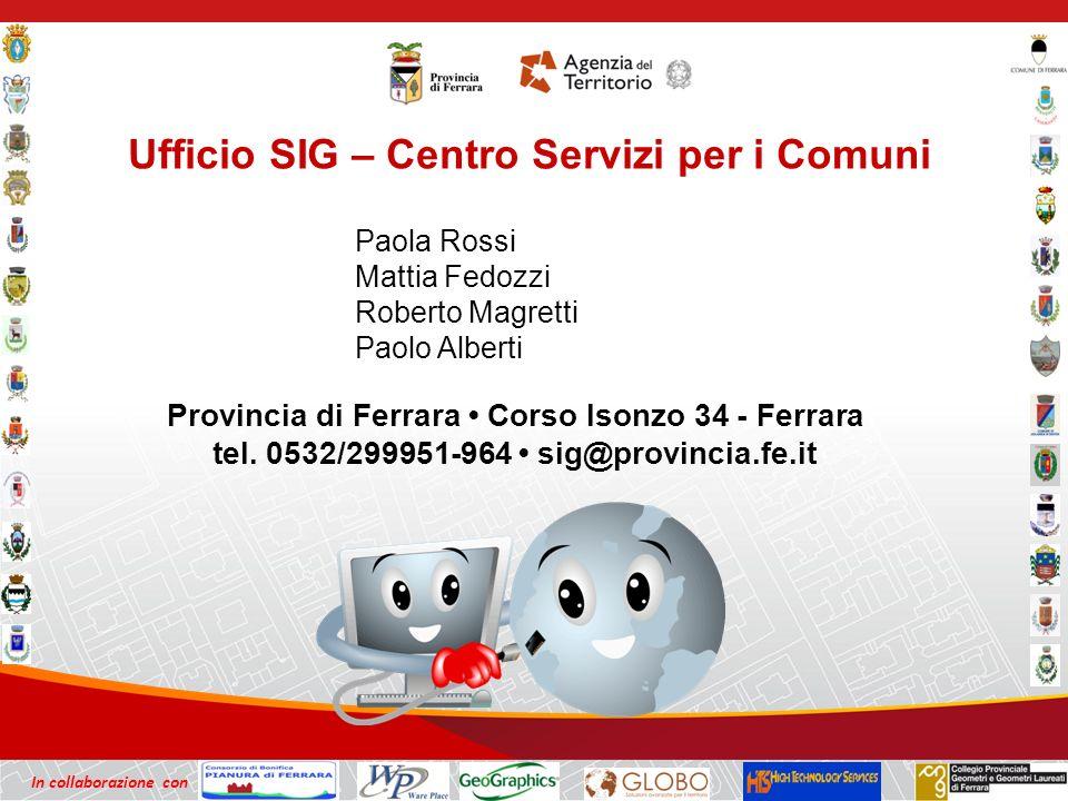 In collaborazione con Ufficio SIG – Centro Servizi per i Comuni Provincia di Ferrara Corso Isonzo 34 - Ferrara tel.