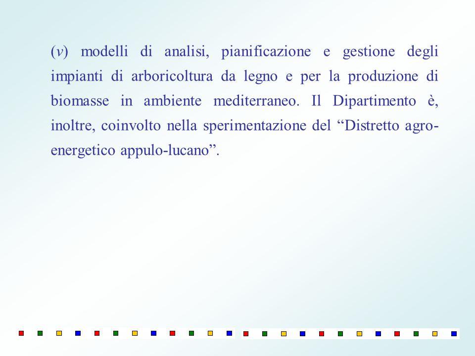 (v) modelli di analisi, pianificazione e gestione degli impianti di arboricoltura da legno e per la produzione di biomasse in ambiente mediterraneo. I