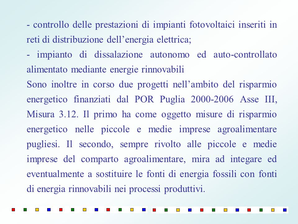 - controllo delle prestazioni di impianti fotovoltaici inseriti in reti di distribuzione dellenergia elettrica; - impianto di dissalazione autonomo ed