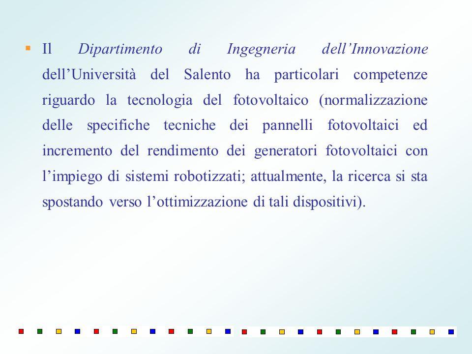 Il Dipartimento di Ingegneria dellInnovazione dellUniversità del Salento ha particolari competenze riguardo la tecnologia del fotovoltaico (normalizza