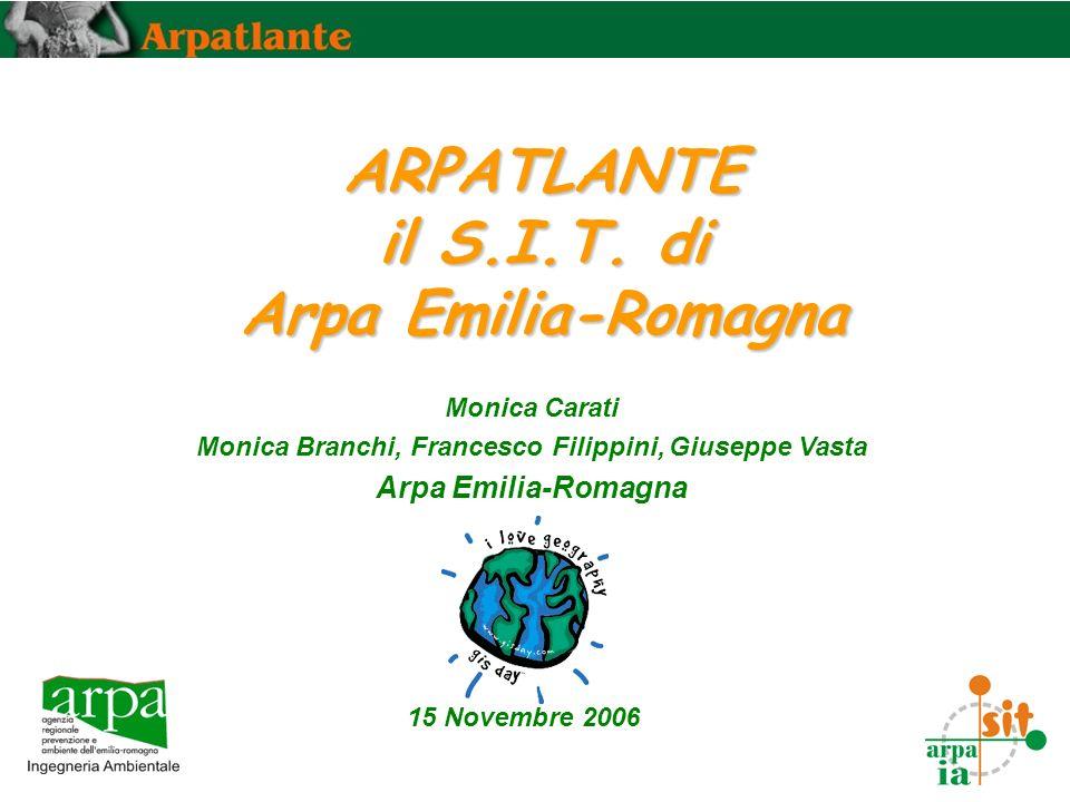 Monica Carati Monica Branchi, Francesco Filippini, Giuseppe Vasta Arpa Emilia-Romagna ARPATLANTE il S.I.T. di Arpa Emilia-Romagna 15 Novembre 2006