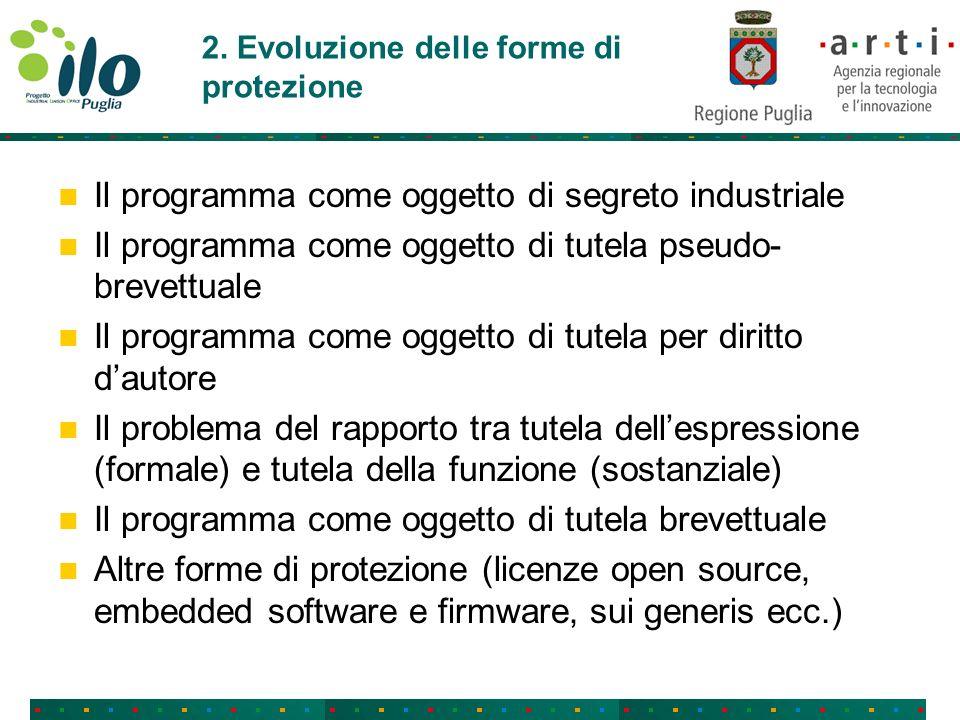 2. Evoluzione delle forme di protezione Il programma come oggetto di segreto industriale Il programma come oggetto di tutela pseudo- brevettuale Il pr