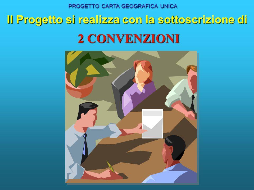 Il Progetto si realizza con la sottoscrizione di PROGETTO CARTA GEOGRAFICA UNICA 2 CONVENZIONI