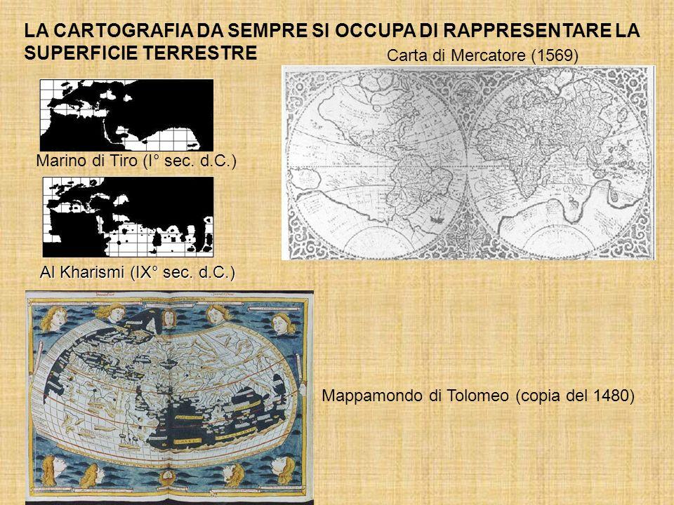 Carta di Mercatore (1569) LA CARTOGRAFIA DA SEMPRE SI OCCUPA DI RAPPRESENTARE LA SUPERFICIE TERRESTRE Mappamondo di Tolomeo (copia del 1480) Marino di Tiro (I° sec.